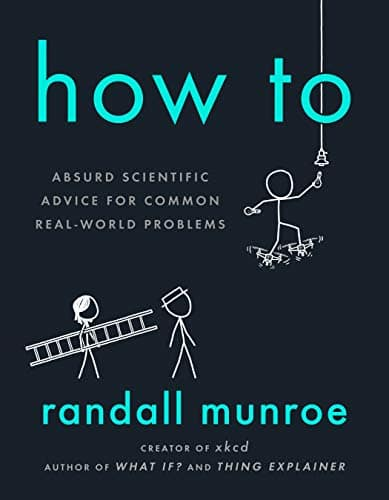 How To: Absurd Scientific Advice for Common Real-World Problems (Kindle eBook)